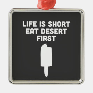 Life is short. Eat desert first! Metal Ornament