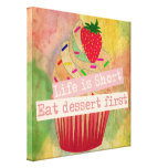 Life is short eat dessert first canvas print