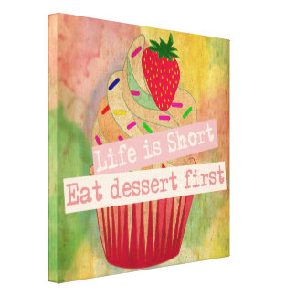 Life is short eat dessert first canvas print