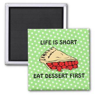 Life is Short. Eat Dessert First. Magnet