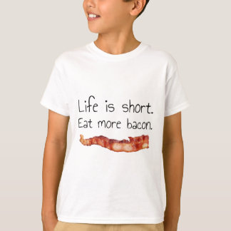 Life is Short. Eat more Bacon. T-Shirt