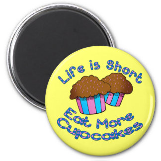 Life is Short, Eat More Cupcakes! Refrigerator Magnets