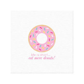 Life is Short, Eat More Donuts Canvas