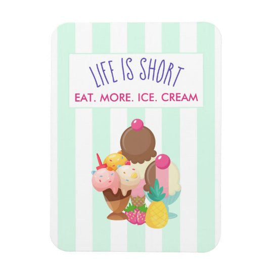 Life is Short Eat More Ice Cream Magnet