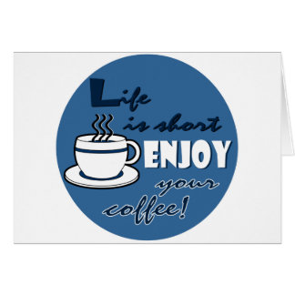 Life is Short Enjoy Your Coffee - Blue Card