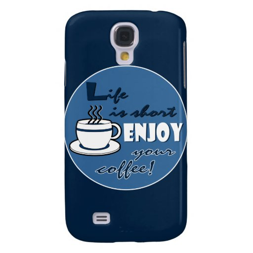 Life is Short Enjoy Your Coffee - Blue Samsung Galaxy S4 Case