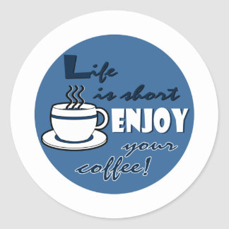 Life is Short Enjoy Your Coffee - Blue Classic Round Sticker