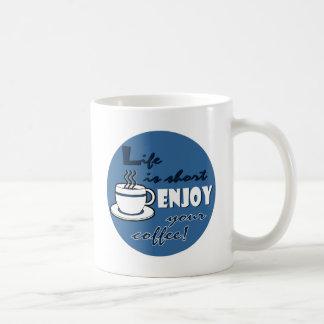 Life is Short Enjoy Your Coffee - Blue Classic White Coffee Mug