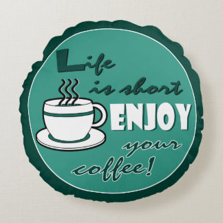 Life is Short Enjoy Your Coffee - Green Round Pillow