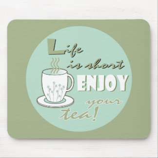 Life is Short Enjoy Your Tea - Pale Green Mouse Pad