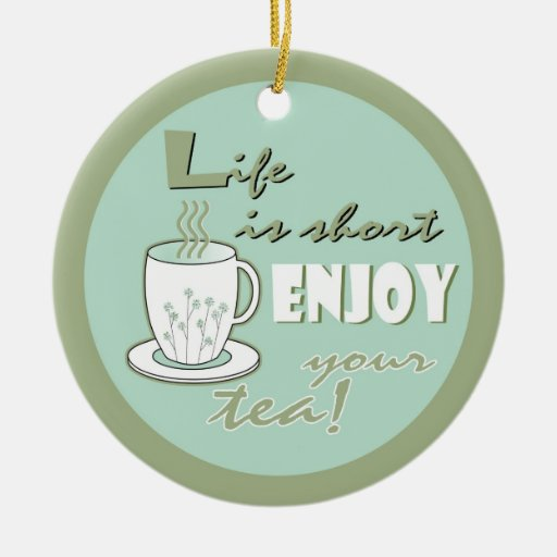 Life is Short Enjoy Your Tea - Pale Green Christmas Ornaments