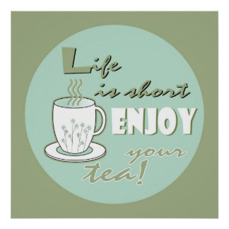 Life is Short Enjoy Your Tea - Pale Green Poster