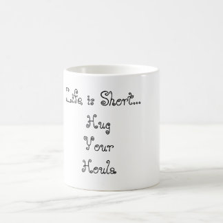 Life is Short...HugYourHoula Coffee Mug