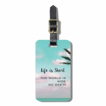 Beach Themed Life is Short Inspirational Travel Quote Tropical Bag Tag