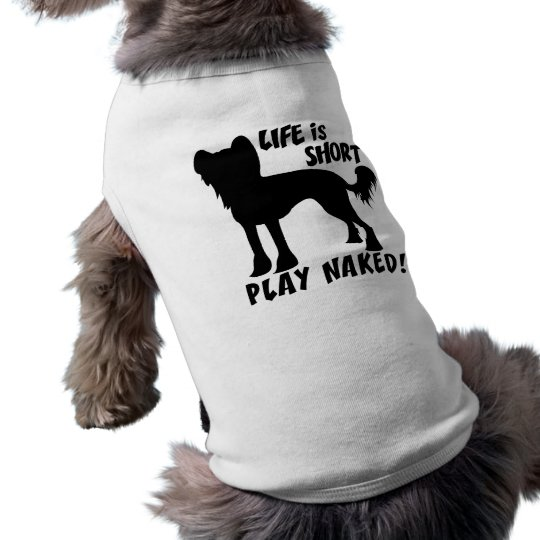 Life Is Short.. Play Naked! chinese crested tee