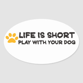 Life is short play with your dog oval sticker