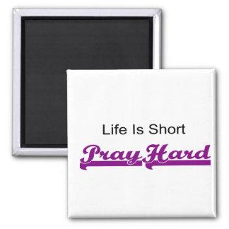 Life is short, Pray hard christian gift Magnet