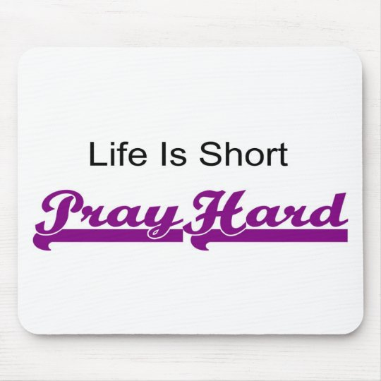 Life is short, Pray hard christian gift Mouse Pad