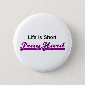 Life is short, Pray hard christian gift Pinback Button