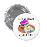 Life is short, READ FAST Pinback Button