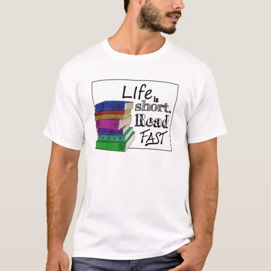 Life is Short. Read Fast. T-Shirt