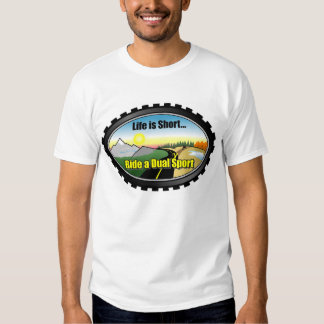 Life is short.. Ride a Dual Sport Motorcycle T Shirt