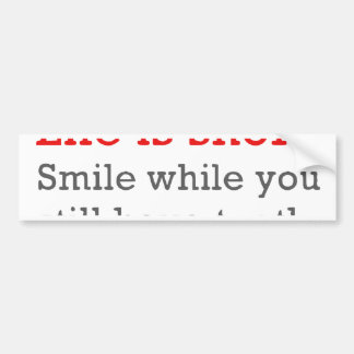 Life Is Short, Smile While You Still Have Teeth Bumper Sticker