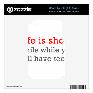 Life Is Short, Smile While You Still Have Teeth Skin For iPod Touch 4G