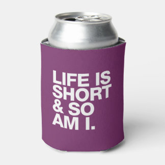 Life is Short & So Am I Funny Quote Can Cooler