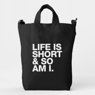 Life is Short & So Am I Funny Quote Duck Bag