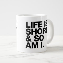 Life is Short & So Am I Funny Quote Giant Coffee Mug