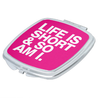 Life is Short & So Am I Funny Quote Makeup Mirror