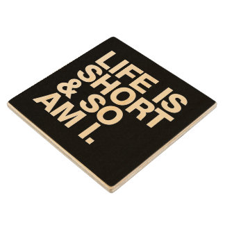Life is Short & So Am I Funny Quote Maple Wood Coaster