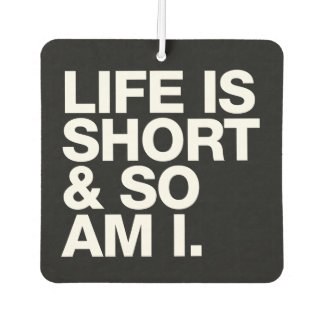 Life is Short & So Am I Funny Quote Reversible Air Freshener