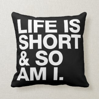 Life is Short & So Am I Funny Quote Reversible Throw Pillow