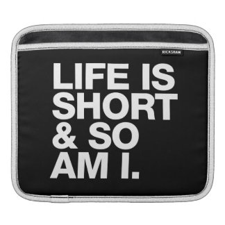 Life is Short & So Am I Funny Quote Sleeve For iPads