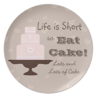 """Life is Short so Eat Cake"" Plate"