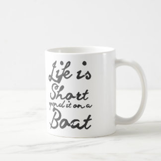 Life is short, spend it on a boat Coffee Mug