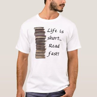 Life is short... T-Shirt
