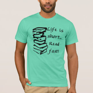 Life is short- T-Shirt