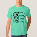 Life is short- t-shirts