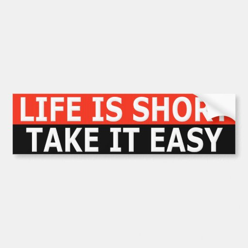 Life is Short Take It Easy Bumper Stickers