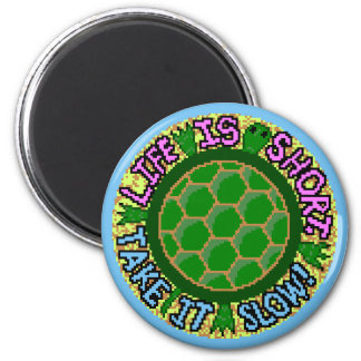 Life Is Short. Take It Slow! Magnet