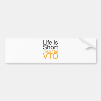 Life Is Short Take The VTO Bumper Sticker