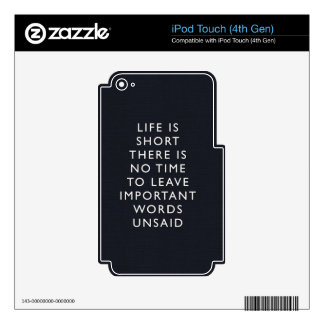 LIFE IS SHORT THERE IS NO TIME TO LEAVE IMPORTANT iPod TOUCH 4G SKINS