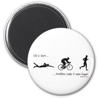 Life is short...triathlons make it seem longer. magnet