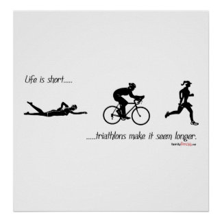 Life is short...triathlons make it seem longer. poster