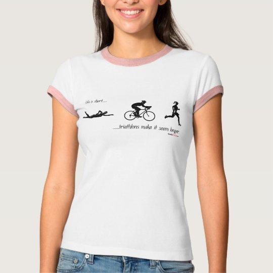 Life is short...triathlons make it seem longer. T-Shirt