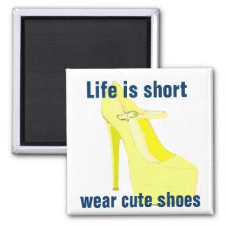 Life is Short, Wear Cute Shoes 2 Inch Square Magnet