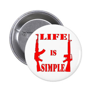Life Is Simple AK-47 AR-15 2 Inch Round Button
